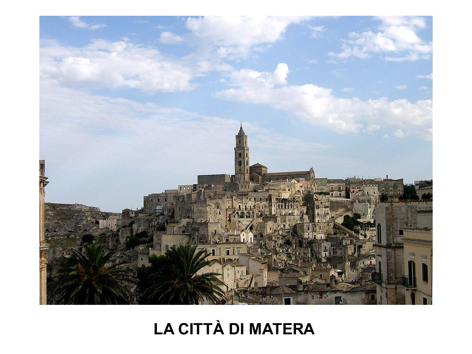 I SASSI DI MATERA Matera has gained international fame for its ancient town, the Sassi di Matera (meaning stones of Matera ).