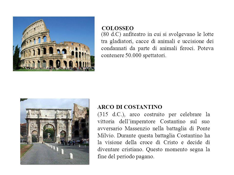 (315 d.C.), arco costruito per celebrare la vittoria dell'imperatore Costantino sul suo avversario Massenzio nella battaglia di Ponte Milvio. Durante