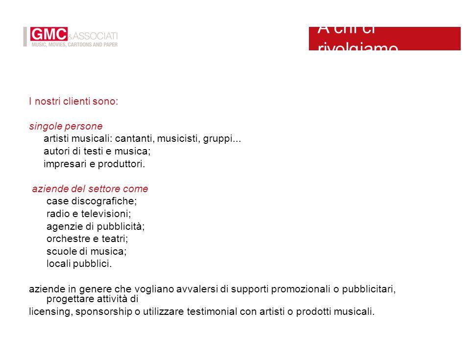 I nostri clienti sono: singole persone artisti musicali: cantanti, musicisti, gruppi... autori di testi e musica; impresari e produttori. aziende del