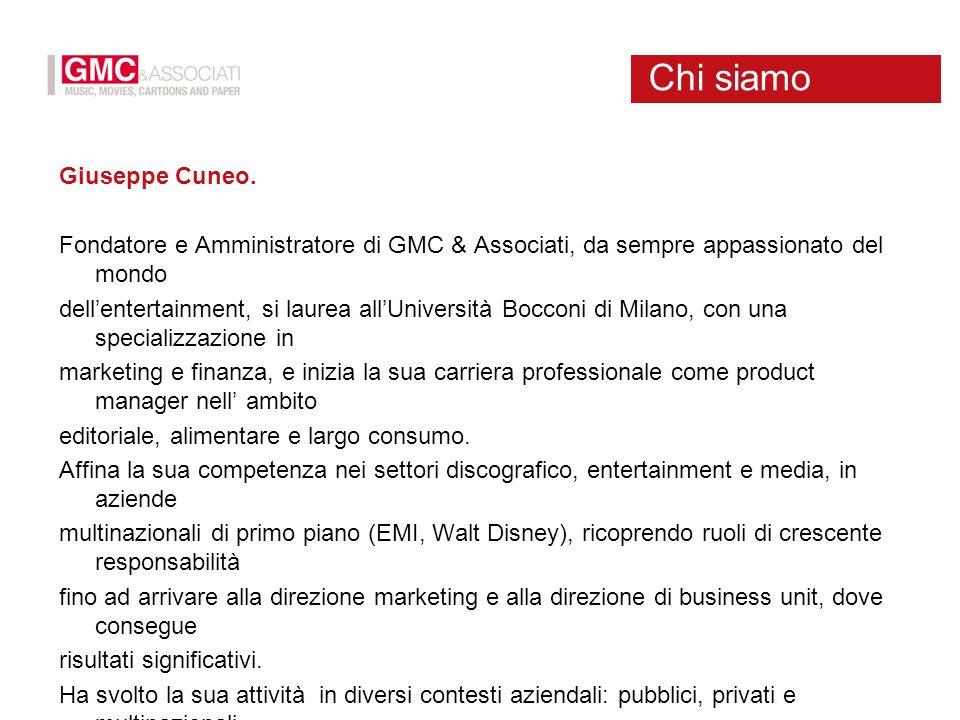 Giuseppe Cuneo. Fondatore e Amministratore di GMC & Associati, da sempre appassionato del mondo dell'entertainment, si laurea all'Università Bocconi d