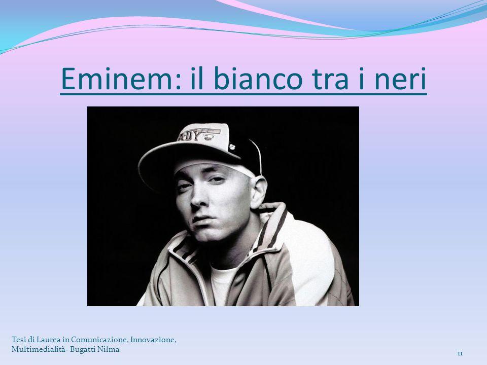 Eminem: il bianco tra i neri Tesi di Laurea in Comunicazione, Innovazione, Multimedialità- Bugatti Nilma 11