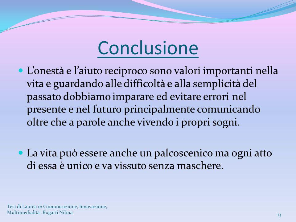 Conclusione L'onestà e l'aiuto reciproco sono valori importanti nella vita e guardando alle difficoltà e alla semplicità del passato dobbiamo imparare
