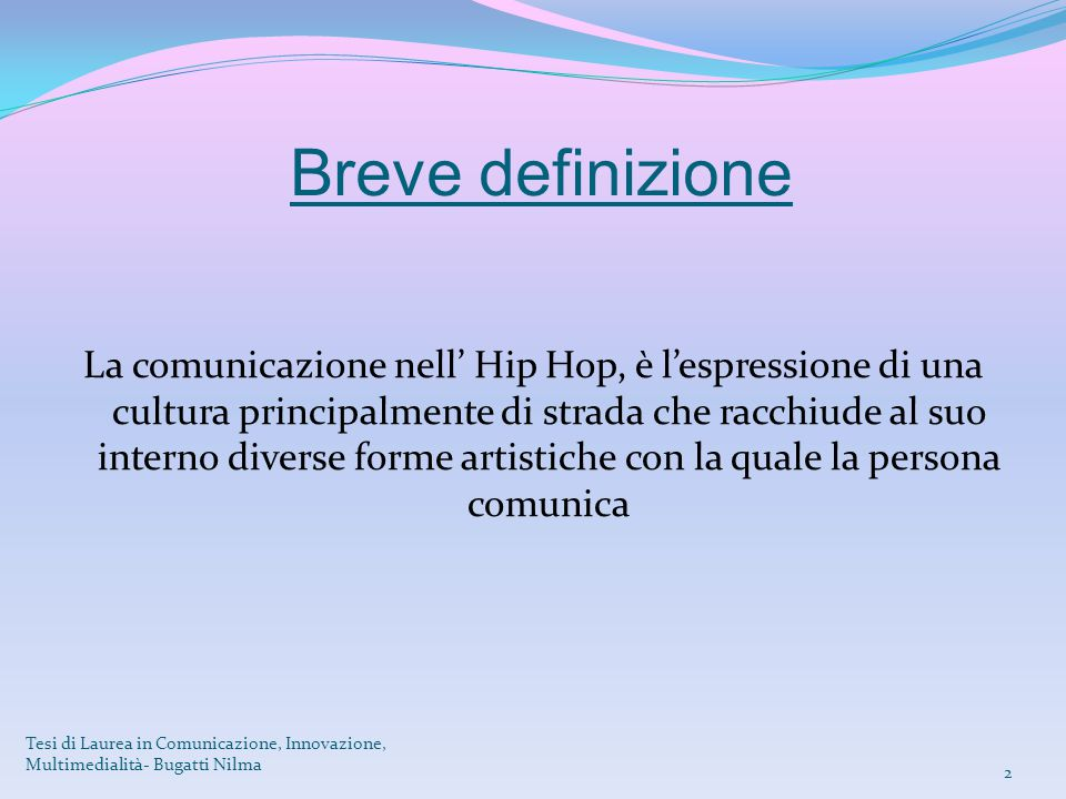 Breve definizione La comunicazione nell' Hip Hop, è l'espressione di una cultura principalmente di strada che racchiude al suo interno diverse forme a