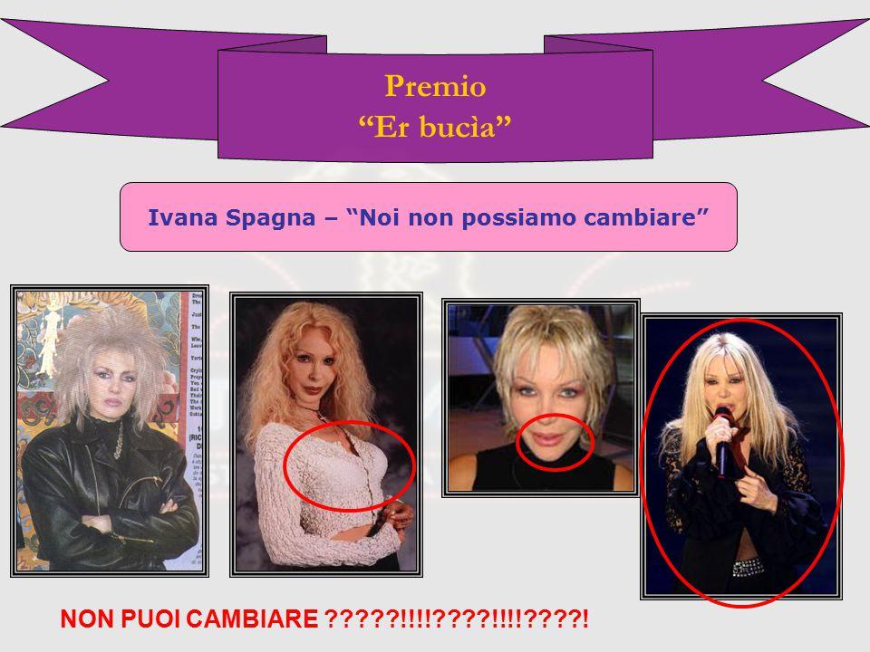 Premio Er bucìa Ivana Spagna – Noi non possiamo cambiare NON PUOI CAMBIARE !!!! !!!! !