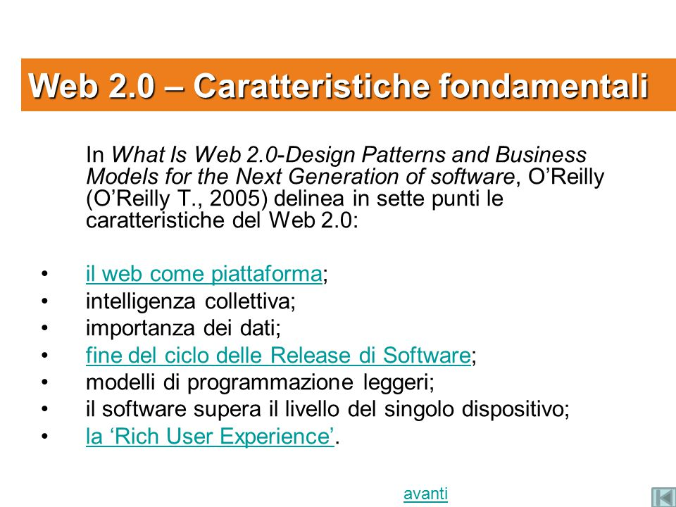 In What Is Web 2.0-Design Patterns and Business Models for the Next Generation of software, O'Reilly (O'Reilly T., 2005) delinea in sette punti le car