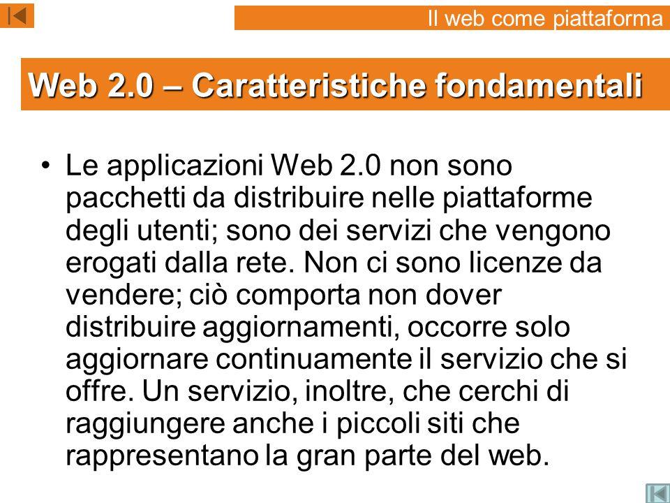 Le applicazioni Web 2.0 non sono pacchetti da distribuire nelle piattaforme degli utenti; sono dei servizi che vengono erogati dalla rete.