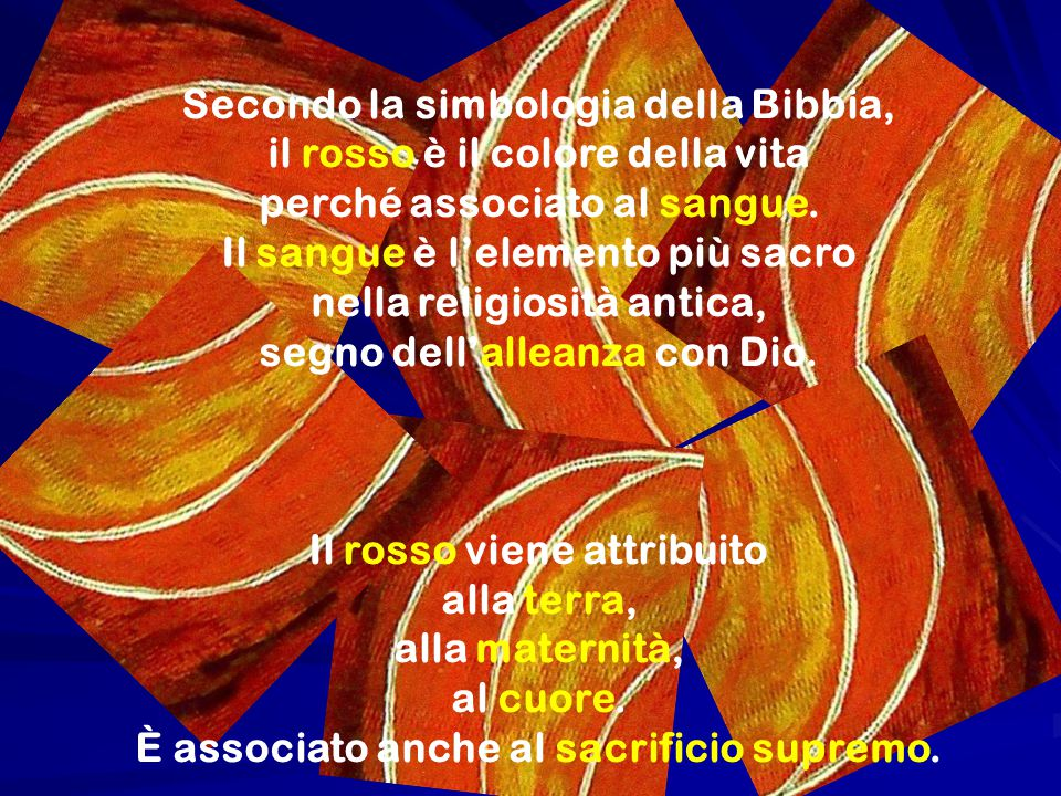 Secondo la simbologia della Bibbia, il rosso è il colore della vita perché associato al sangue. Il sangue è l'elemento più sacro nella religiosità ant