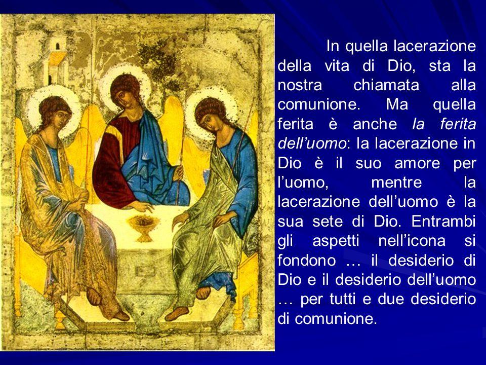 In quella lacerazione della vita di Dio, sta la nostra chiamata alla comunione. Ma quella ferita è anche la ferita dell'uomo: la lacerazione in Dio è