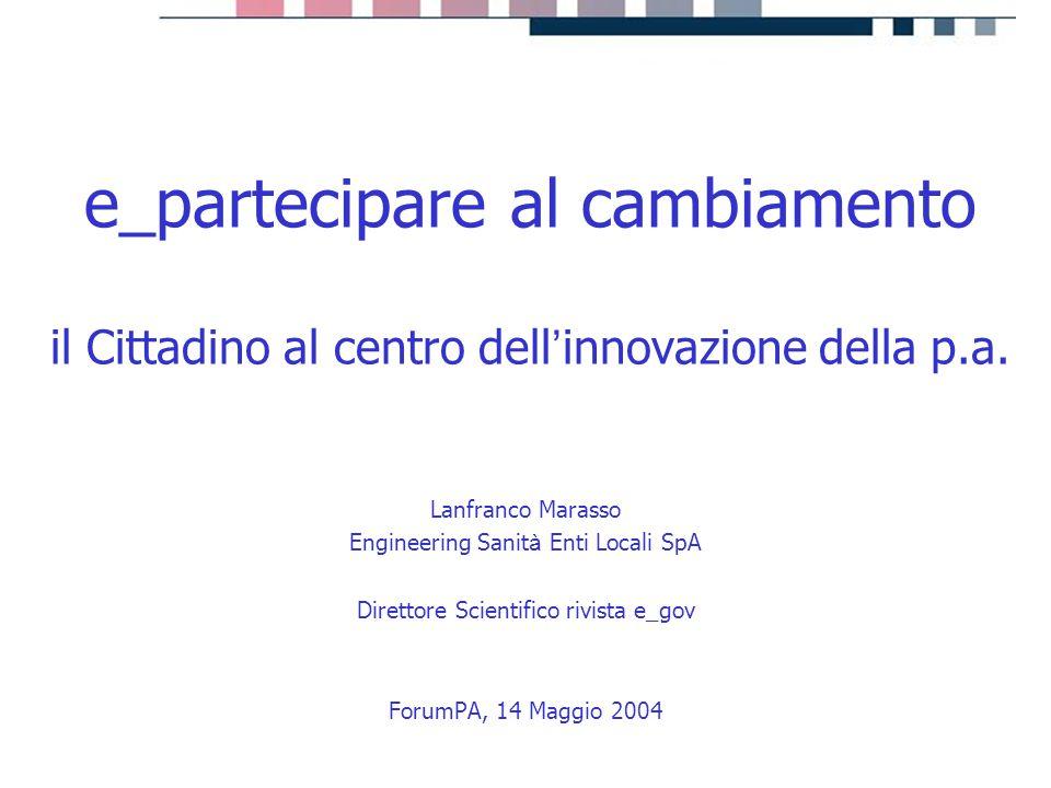 progetti servizi tecnologie e_partecipare al cambiamento il Cittadino al centro dell ' innovazione della p.a. Lanfranco Marasso Engineering Sanit à En
