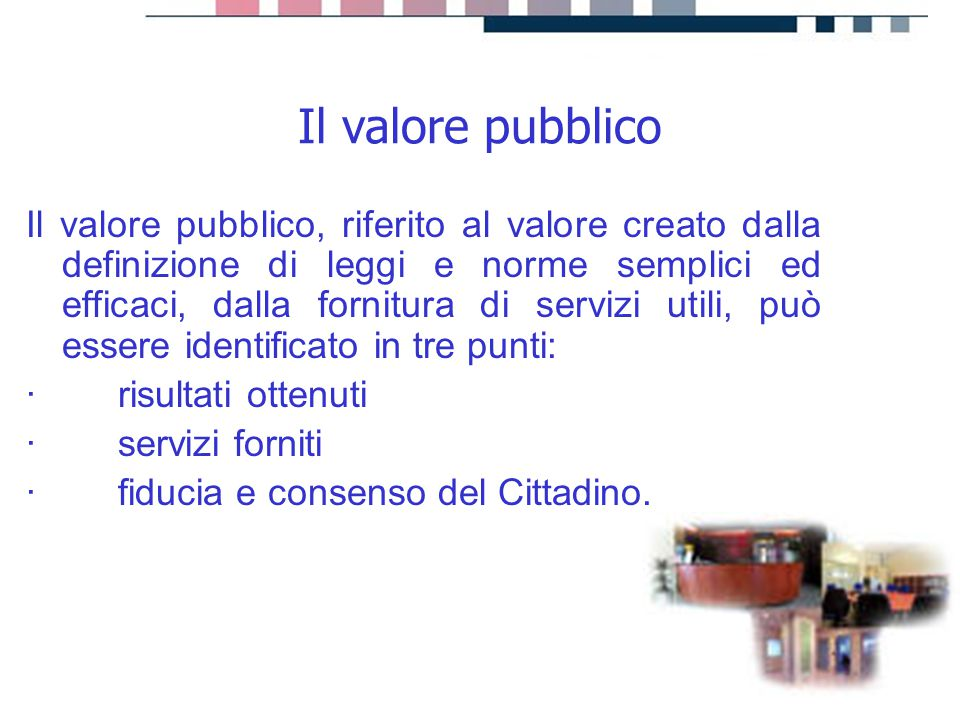 progetti servizi tecnologie Il valore pubblico, riferito al valore creato dalla definizione di leggi e norme semplici ed efficaci, dalla fornitura di