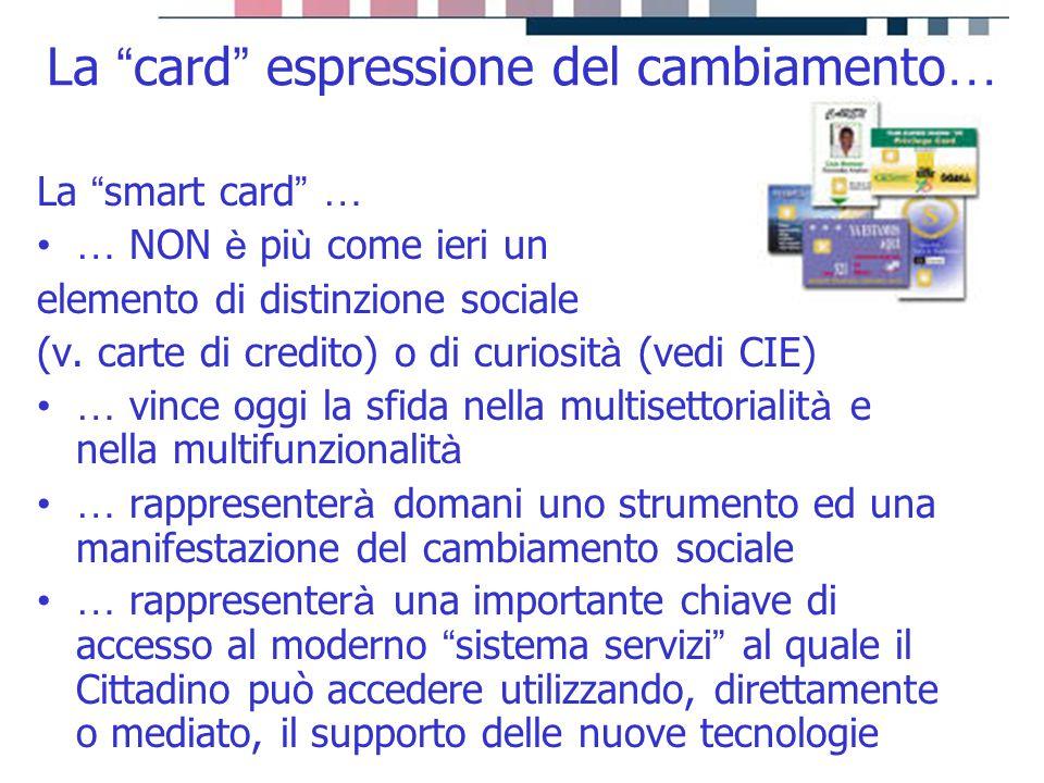 """progetti servizi tecnologie La """" smart card """" … … NON è pi ù come ieri un elemento di distinzione sociale (v. carte di credito) o di curiosit à (vedi"""