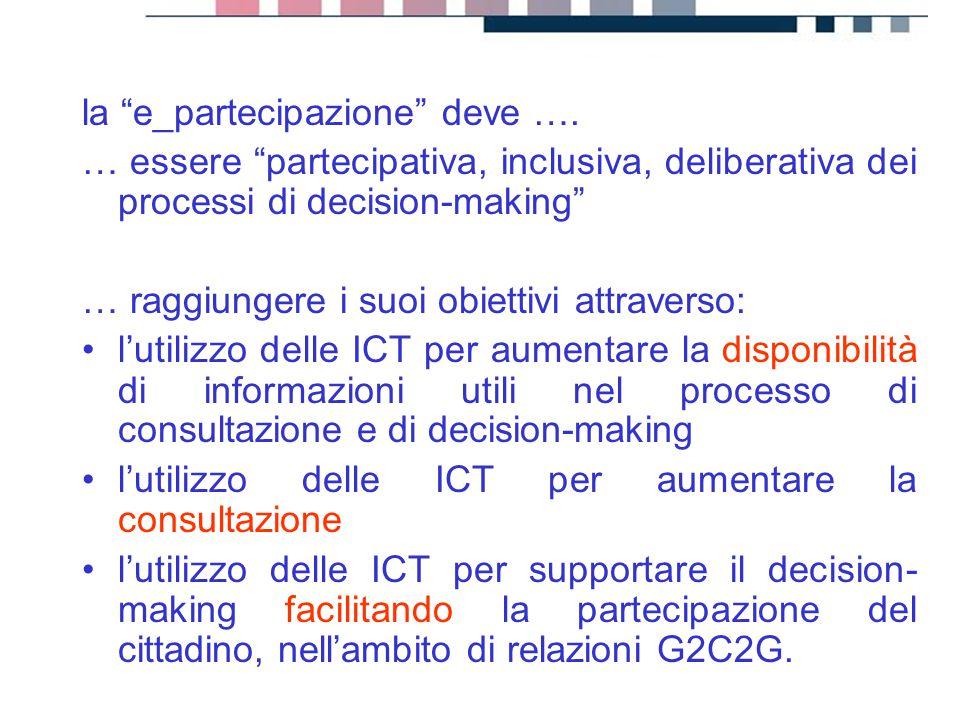 """progetti servizi tecnologie la """"e_partecipazione"""" deve …. … essere """"partecipativa, inclusiva, deliberativa dei processi di decision-making"""" … raggiung"""