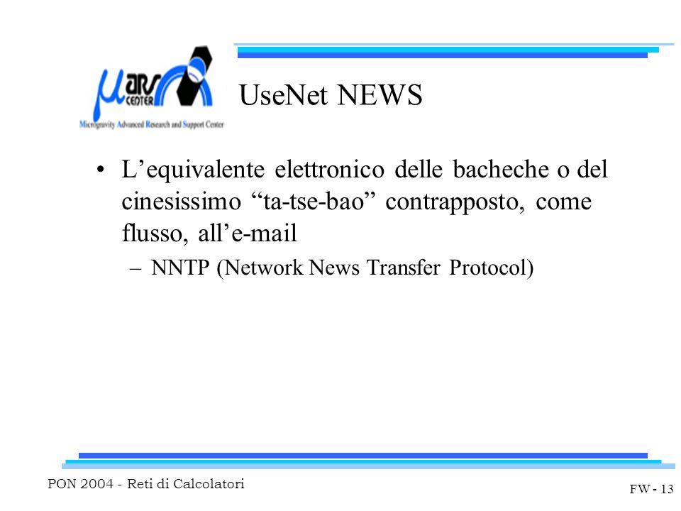 PON 2004 - Reti di Calcolatori FW - 13 UseNet NEWS L'equivalente elettronico delle bacheche o del cinesissimo ta-tse-bao contrapposto, come flusso, all'e-mail –NNTP (Network News Transfer Protocol)