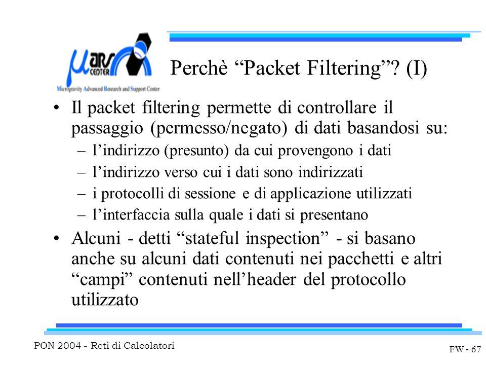 """PON 2004 - Reti di Calcolatori FW - 67 Perchè """"Packet Filtering""""? (I) Il packet filtering permette di controllare il passaggio (permesso/negato) di da"""