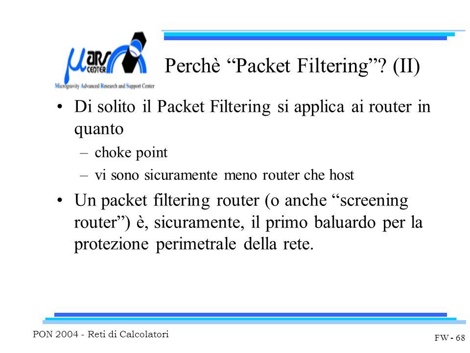 """PON 2004 - Reti di Calcolatori FW - 68 Perchè """"Packet Filtering""""? (II) Di solito il Packet Filtering si applica ai router in quanto –choke point –vi s"""