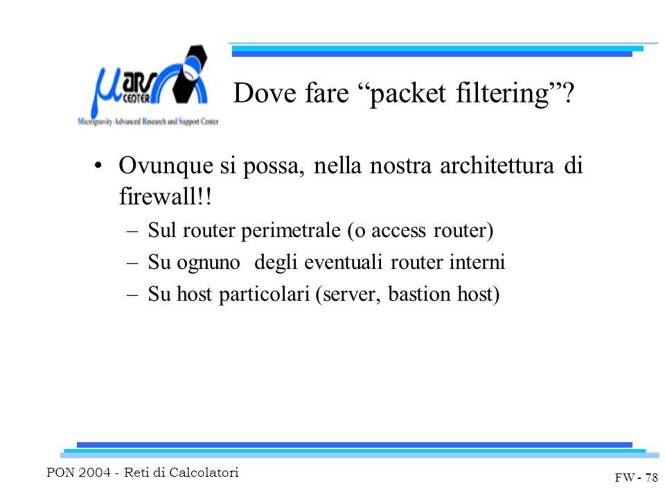 """PON 2004 - Reti di Calcolatori FW - 78 Dove fare """"packet filtering""""? Ovunque si possa, nella nostra architettura di firewall!! –Sul router perimetrale"""