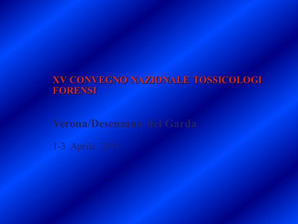 XV CONVEGNO NAZIONALE TOSSICOLOGI FORENSI Verona/Desenzano del Garda 1-3 Aprile 2011