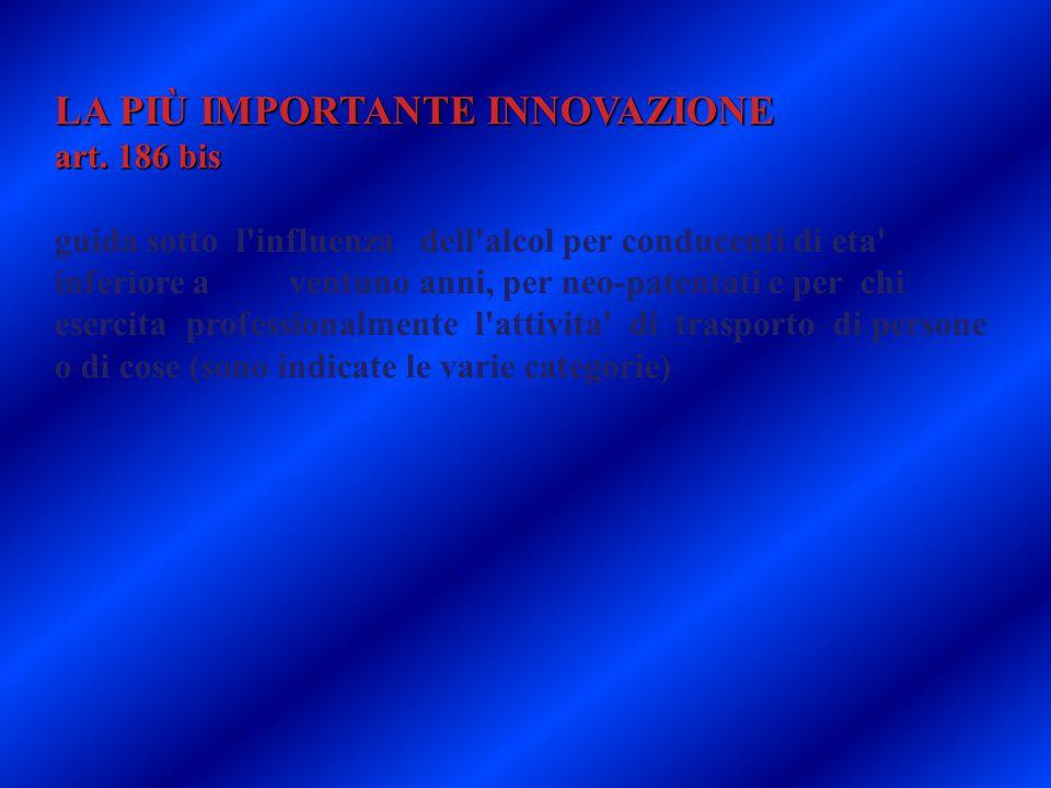 LA PIÙ IMPORTANTE INNOVAZIONE art. 186 bis guida sotto l'influenza dell'alcol per conducenti di eta' inferiore a ventuno anni, per neo-patentati e per