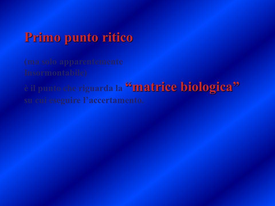 """Primo punto ritico (ma solo apparentemente Insormontabile) """"matrice biologica"""" è il punto che riguarda la """"matrice biologica"""" su cui eseguire l'accert"""