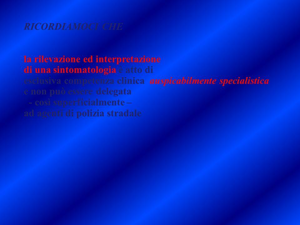 RICORDIAMOCI CHE la rilevazione ed interpretazione di una sintomatologia è atto di esclusiva competenza clinica auspicabilmente specialistica e non pu