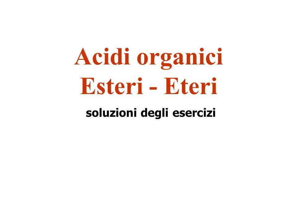 soluzioni degli esercizi Acidi organici Esteri - Eteri
