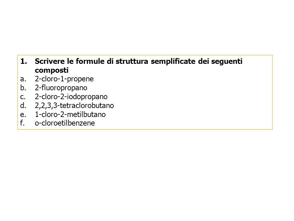 1.Scrivere le formule di struttura semplificate dei seguenti composti a.2-cloro-1-propene b.2-fluoropropano c.2-cloro-2-iodopropano d.2,2,3,3-tetraclo