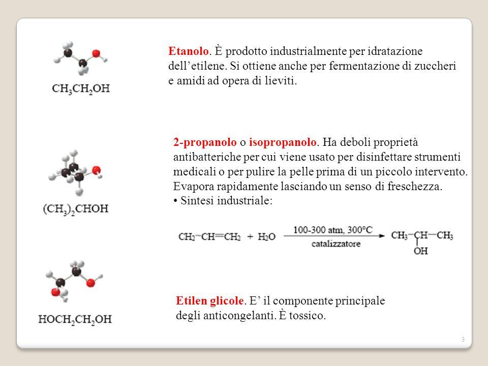 3 Etanolo. È prodotto industrialmente per idratazione dell'etilene. Si ottiene anche per fermentazione di zuccheri e amidi ad opera di lieviti. 2-prop