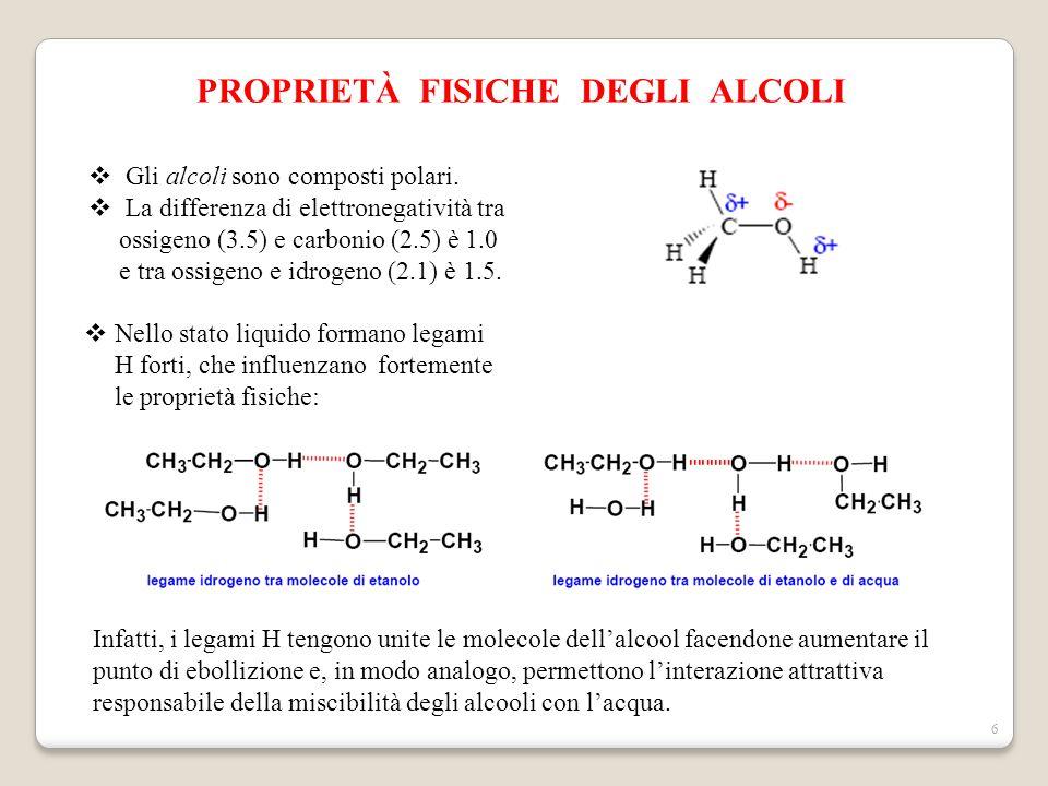 6 PROPRIETÀ FISICHE DEGLI ALCOLI  Gli alcoli sono composti polari.  La differenza di elettronegatività tra ossigeno (3.5) e carbonio (2.5) è 1.0 e t