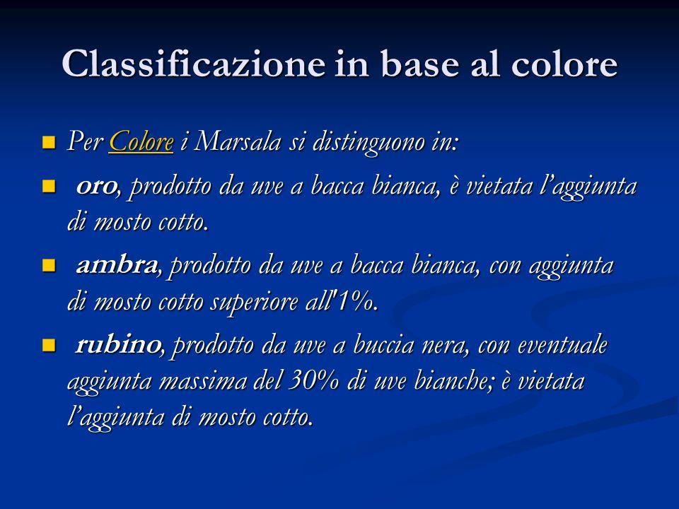 Classificazione in base al colore Per Colore i Marsala si distinguono in: Per Colore i Marsala si distinguono in:Colore oro, prodotto da uve a bacca b