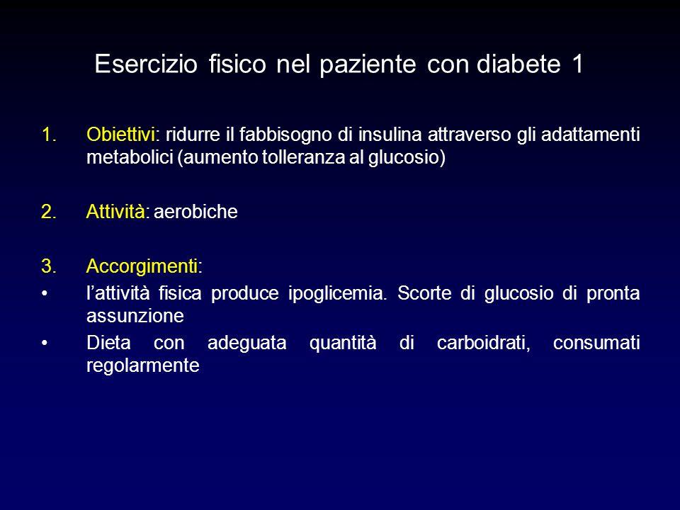Esercizio fisico nel paziente con diabete 1 1.Obiettivi: ridurre il fabbisogno di insulina attraverso gli adattamenti metabolici (aumento tolleranza a