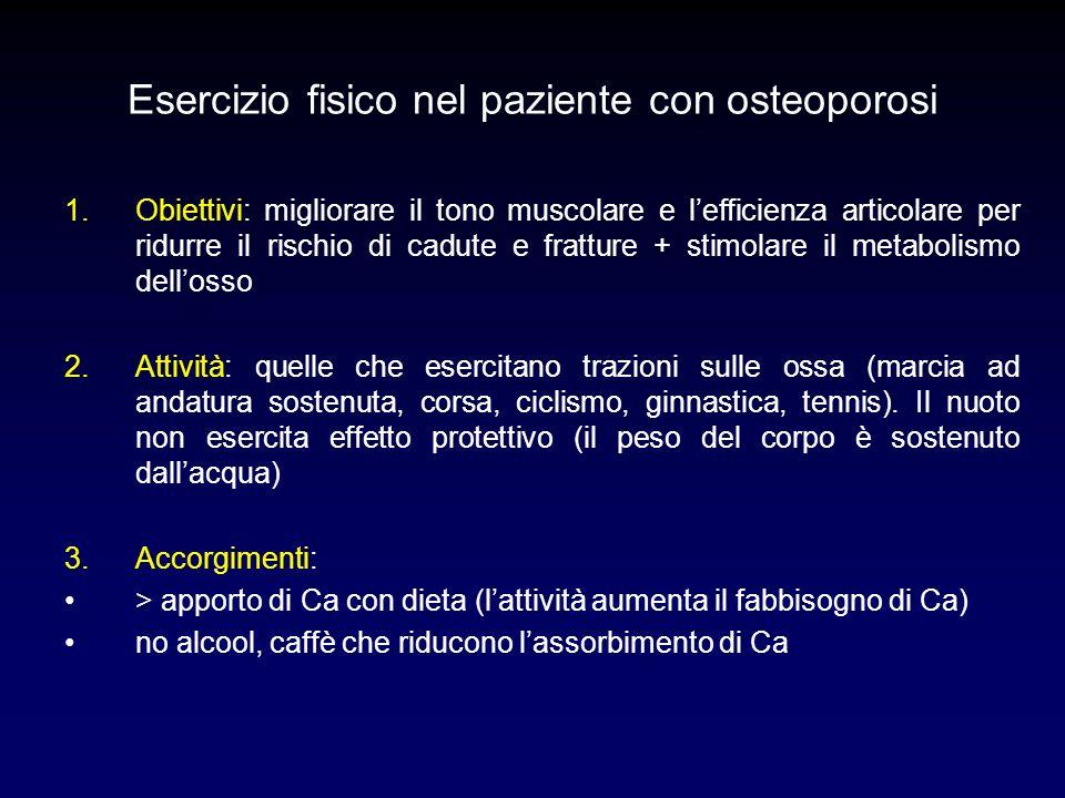 Esercizio fisico nel paziente con osteoporosi 1.Obiettivi: migliorare il tono muscolare e l'efficienza articolare per ridurre il rischio di cadute e f
