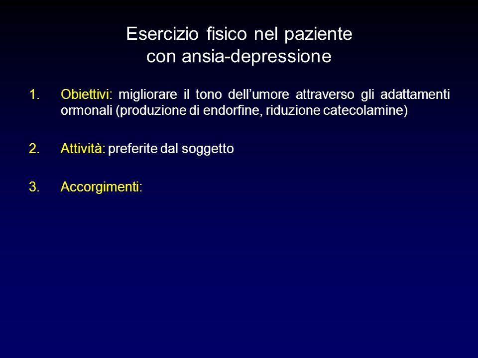 Esercizio fisico nel paziente con ansia-depressione 1.Obiettivi: migliorare il tono dell'umore attraverso gli adattamenti ormonali (produzione di endo