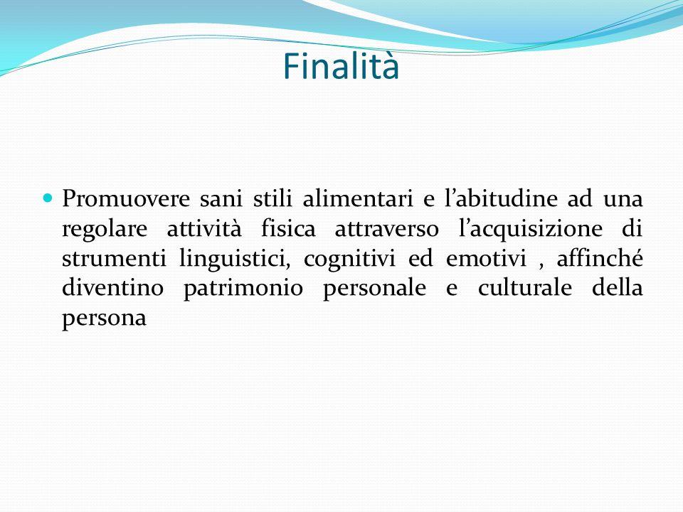 Finalità Promuovere sani stili alimentari e l'abitudine ad una regolare attività fisica attraverso l'acquisizione di strumenti linguistici, cognitivi
