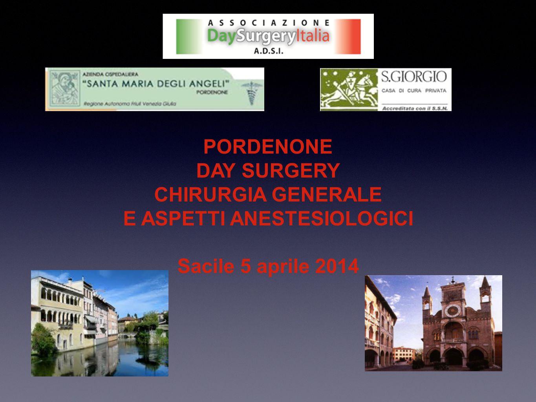 PORDENONE DAY SURGERY CHIRURGIA GENERALE E ASPETTI ANESTESIOLOGICI Sacile 5 aprile 2014