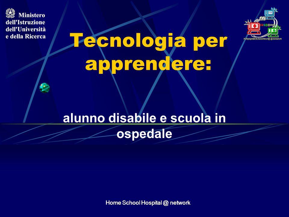 Home School Hospital @ network Tecnologia per apprendere: alunno disabile e scuola in ospedale