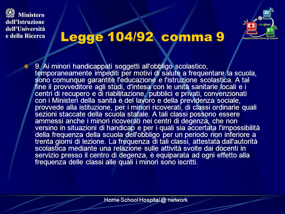 Home School Hospital @ network Legge 104/92 comma 9 9. Ai minori handicappati soggetti all'obbligo scolastico, temporaneamente impediti per motivi di