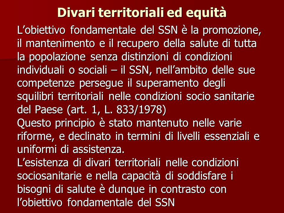 Divari territoriali ed equità L'obiettivo fondamentale del SSN è la promozione, il mantenimento e il recupero della salute di tutta la popolazione sen