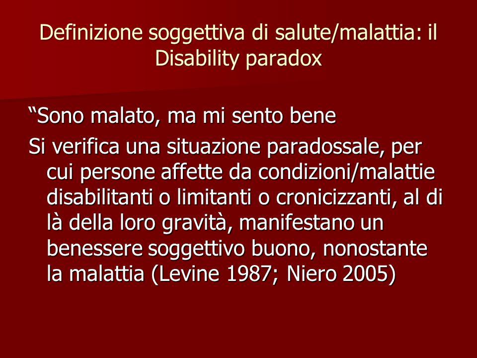 """Definizione soggettiva di salute/malattia: il Disability paradox """"Sono malato, ma mi sento bene Si verifica una situazione paradossale, per cui person"""
