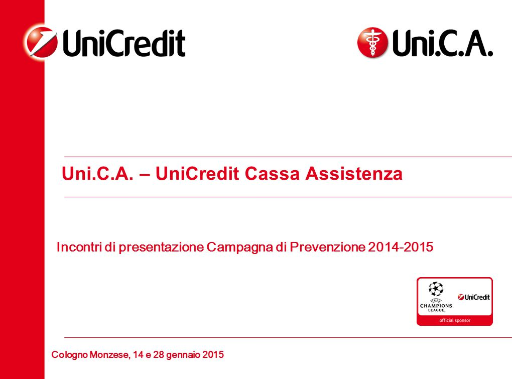 Cologno Monzese, 14 e 28 gennaio 2015 Uni.C.A. – UniCredit Cassa Assistenza Incontri di presentazione Campagna di Prevenzione 2014-2015