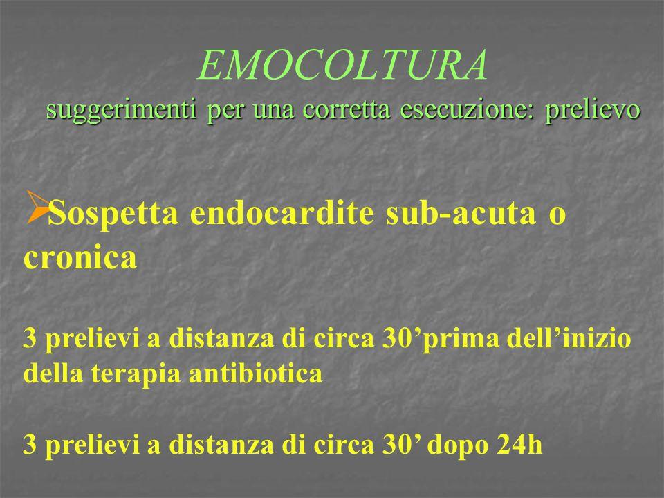 suggerimenti per una corretta esecuzione: prelievo EMOCOLTURA suggerimenti per una corretta esecuzione: prelievo  Sospetta endocardite sub-acuta o cr