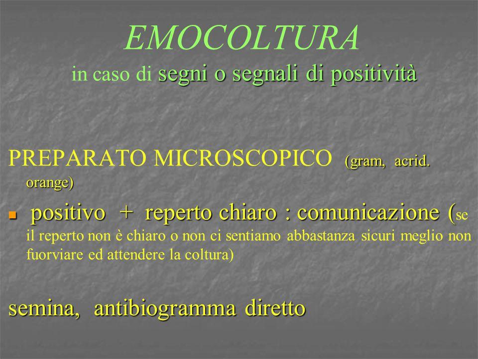 segni o segnali di positività EMOCOLTURA in caso di segni o segnali di positività (gram, acrid. orange) PREPARATO MICROSCOPICO (gram, acrid. orange) p