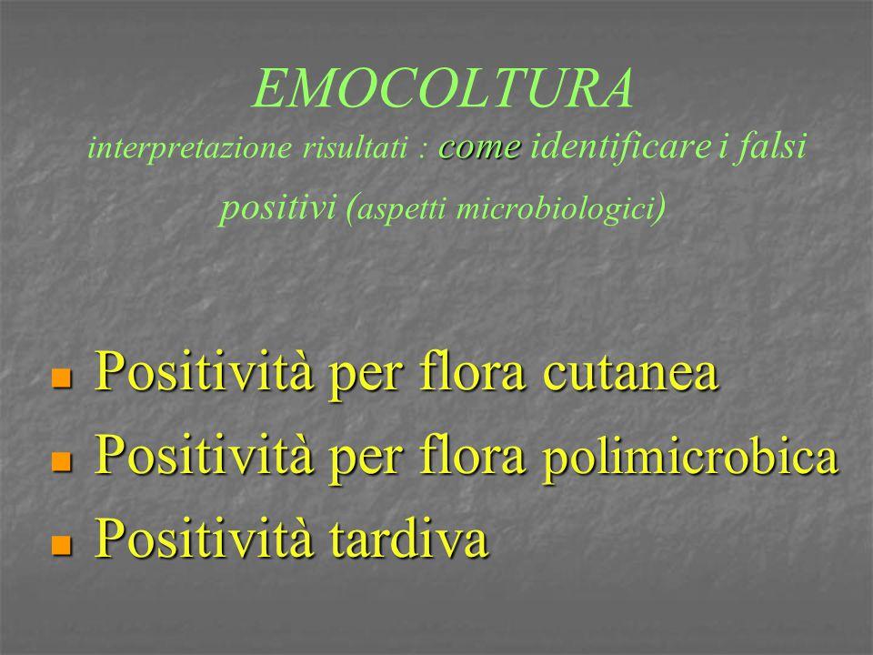 come EMOCOLTURA interpretazione risultati : come identificare i falsi positivi ( aspetti microbiologici ) Positività per flora cutanea Positività per