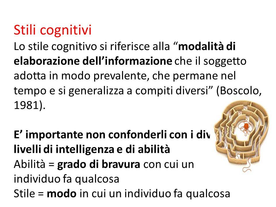 """Stili cognitivi Lo stile cognitivo si riferisce alla """"modalità di elaborazione dell'informazione che il soggetto adotta in modo prevalente, che perman"""