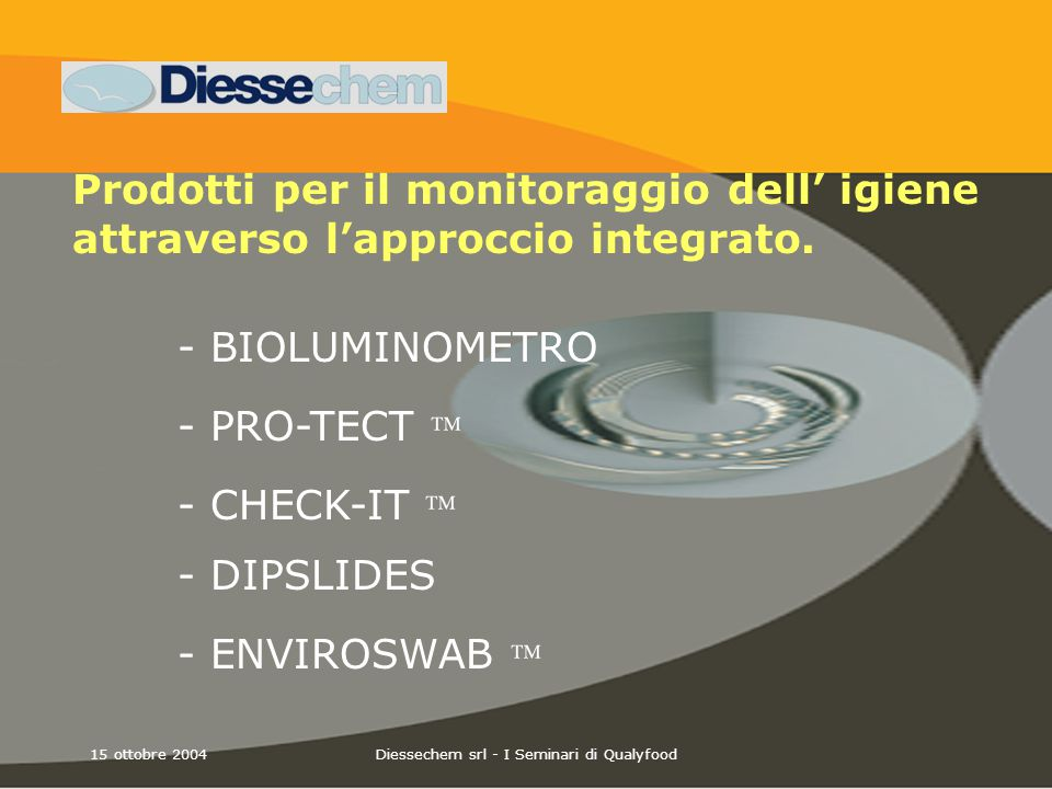 15 ottobre 2004Diessechem srl - I Seminari di Qualyfood Prodotti per il monitoraggio dell' igiene attraverso l'approccio integrato. - BIOLUMINOMETRO -