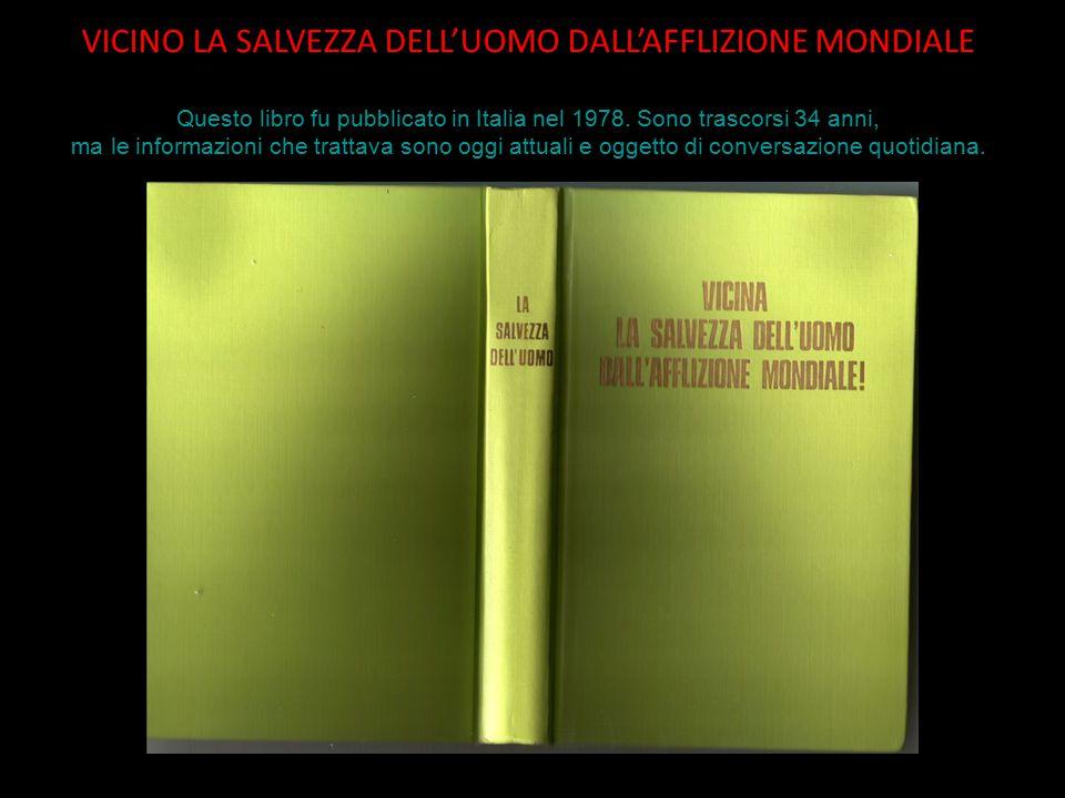 VICINO LA SALVEZZA DELL'UOMO DALL'AFFLIZIONE MONDIALE Questo libro fu pubblicato in Italia nel 1978.