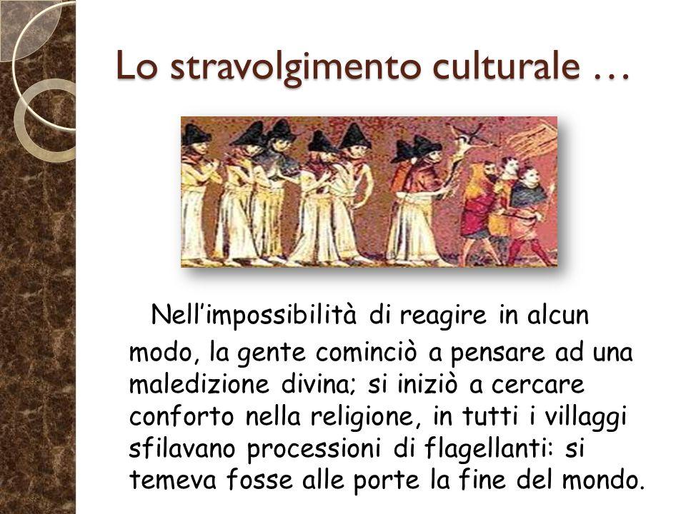 Lo stravolgimento culturale … Nell'impossibilità di reagire in alcun modo, la gente cominciò a pensare ad una maledizione divina; si iniziò a cercare