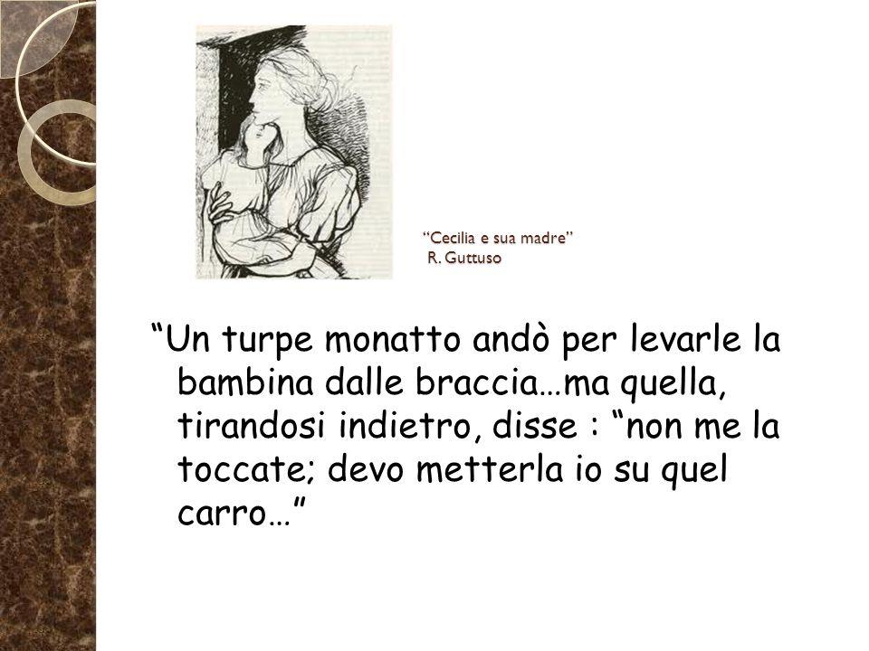 """""""Cecilia e sua madre"""" R. Guttuso """"Un turpe monatto andò per levarle la bambina dalle braccia…ma quella, tirandosi indietro, disse : """"non me la toccate"""