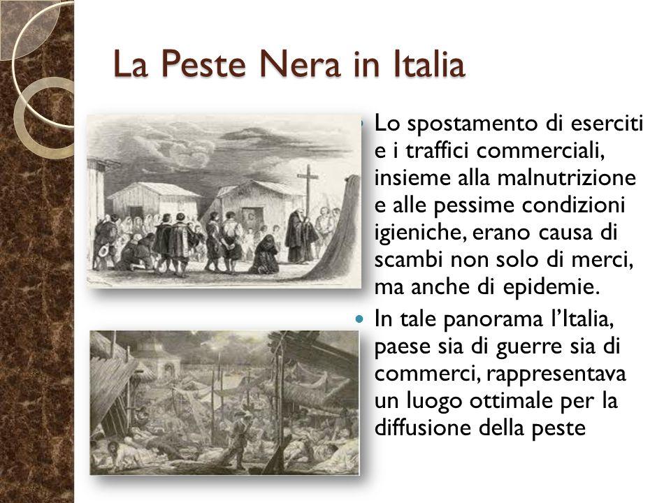 La Peste Nera in Italia Lo spostamento di eserciti e i traffici commerciali, insieme alla malnutrizione e alle pessime condizioni igieniche, erano causa di scambi non solo di merci, ma anche di epidemie.