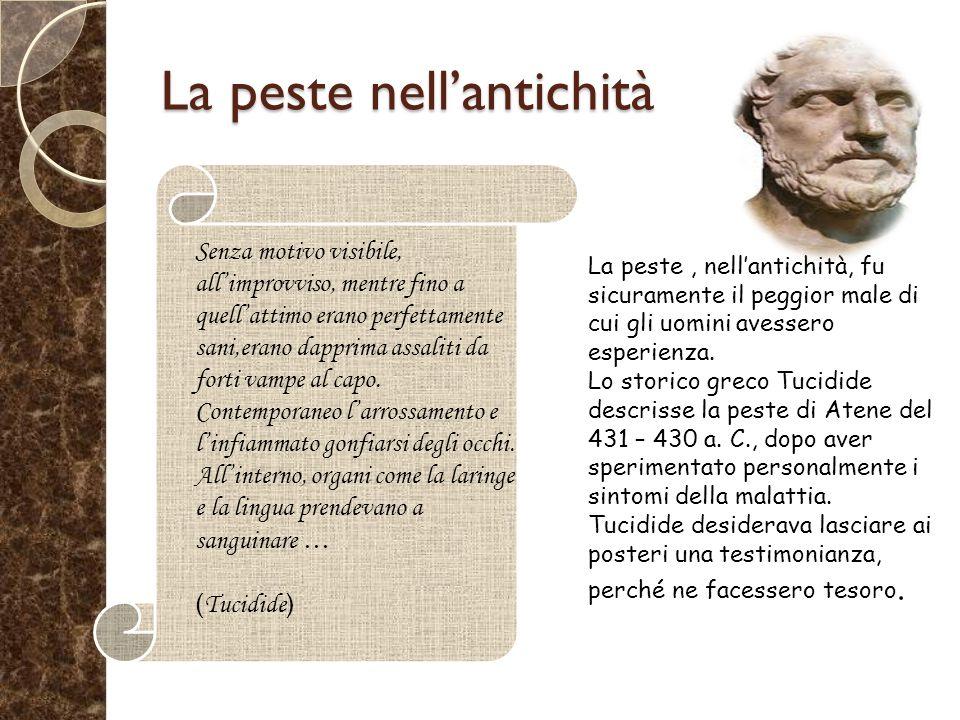 La peste nell'antichità Senza motivo visibile, all'improvviso, mentre fino a quell'attimo erano perfettamente sani,erano dapprima assaliti da forti vampe al capo.