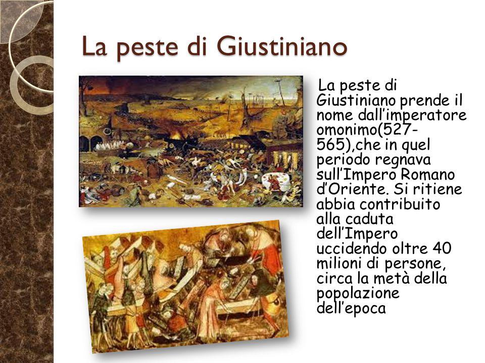 La peste di Giustiniano La peste di Giustiniano prende il nome dall'imperatore omonimo(527- 565),che in quel periodo regnava sull'Impero Romano d'Oriente.